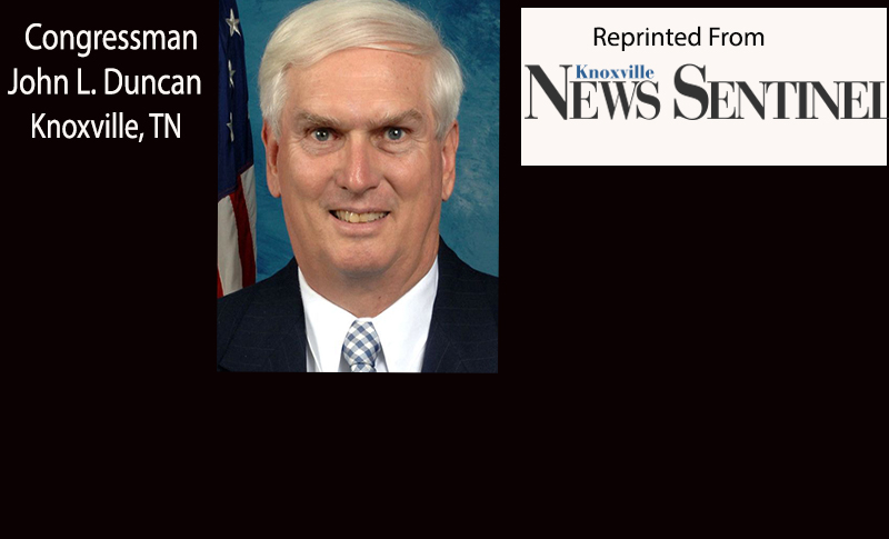 Guest Column by Congressman John Duncan, Knoxville, TN.  The