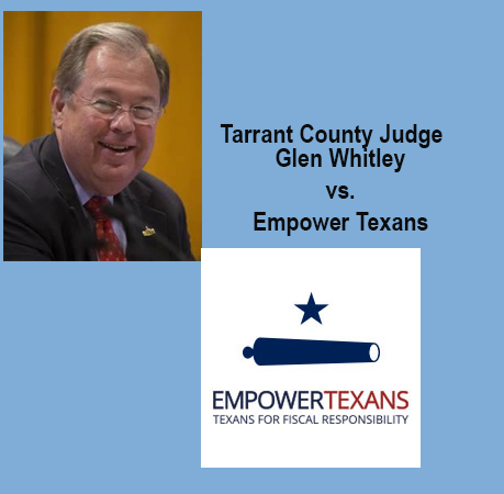 County Judge Glen Whitley Takes Retaliatory  shots at Empower Texans